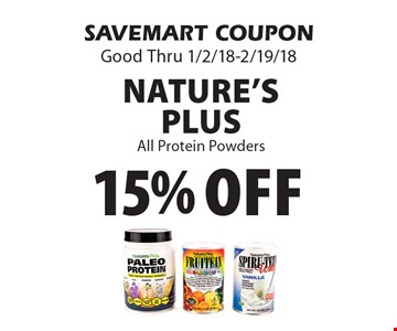 15% off Nature's Plus All Protein Powders. SAVEMART COUPON Good Thru 1/2/18-2/19/18.