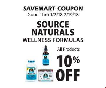 10% off source naturals wellness formulas All Products. SAVEMART COUPON Good Thru 1/2/18-2/19/18.