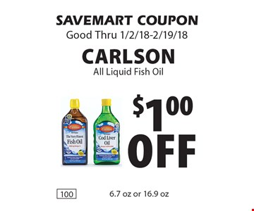 $1.00 off CARLSON All Liquid Fish Oil 6.7 oz or 16.9 oz . SAVEMART COUPON Good Thru 1/2/18-2/19/18.