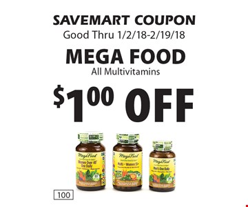 $1.00 off Mega Food All Multivitamins. SAVEMART COUPON Good Thru 1/2/18-2/19/18.