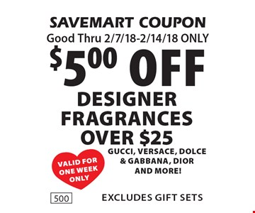 $5.00 off DESIGNER fragrances OVER $25 Gucci, Versace, Dolce & GabBana, Diorand more! excludes gift sets. SAVEMART COUPON Good Thru 2/7/18-2/14/18 ONLY.