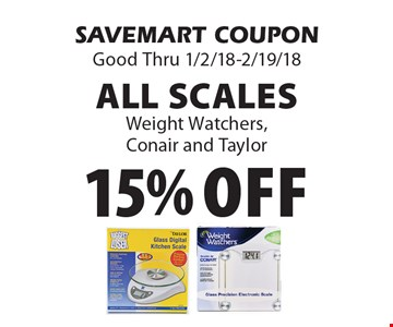 15% off All Scales Weight Watchers, Conair and Taylor. SAVEMART COUPON Good Thru 1/2/18-2/19/18.