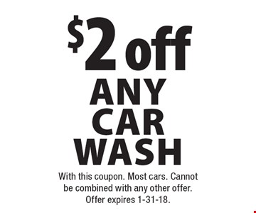 $2 off any carwash. With this coupon. Most cars. Cannot be combined with any other offer. Offer expires 1-31-18.