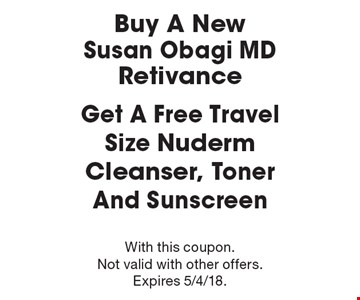 Buy A New Susan Obagi MD Retivance! Get A Free Travel Size Nuderm Cleanser, Toner And Sunscreen. With this coupon. Not valid with other offers. Expires 5/4/18.