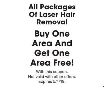 All Packages Of Laser Hair Removal! Buy One Area And Get One Area Free! With this coupon. Not valid with other offers. Expires 5/4/18.