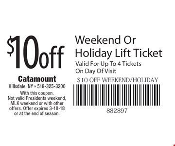 $10 off Weekend Or Holiday Lift Ticket. Valid For Up To 4 Tickets On Day Of Visit. With this coupon. Not valid Presidents weekend, MLK weekend or with other offers. Offer expires 3-18-18 or at the end of season.