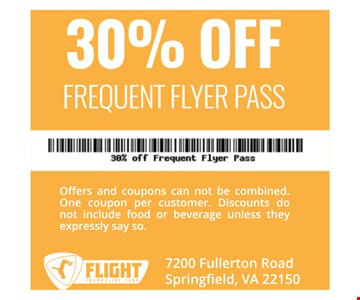 30% Off Frequent Flyer Pass. Offers and coupons can not be combined. One coupon per customer. Discounts do not include food or beverage unless they expressly say so.