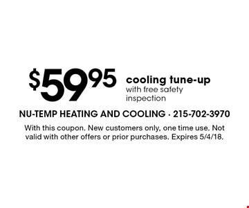 $59.95 cooling tune-up with free safety inspection. With this coupon. New customers only, one time use. Not valid with other offers or prior purchases. Expires 5/4/18.