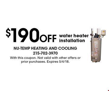 $190 Off water heater installation. With this coupon. Not valid with other offers or prior purchases. Expires 5/4/18.