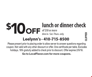 $10 Off lunch or dinner check of $50 or more dine in - Sat.-Thurs. only. Please present prior to placing order to allow server to answer questions regarding coupon. Not valid with any other discount or offer. One certificate per table. Excludes holidays. 18% gratuity added to check prior to discount. Offer expires 2/9/18. Go to LocalFlavor.com for more coupons.