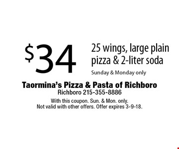 $34 25 wings, large plain pizza & 2-liter soda Sunday & Monday only. With this coupon. Sun. & Mon. only. Not valid with other offers. Offer expires 3-9-18.
