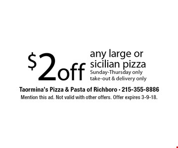 $2off any large or sicilian pizza Sunday-Thursday only take-out & delivery only. Mention this ad. Not valid with other offers. Offer expires 3-9-18.