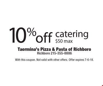 10% off catering $50 max. With this coupon. Not valid with other offers. Offer expires 7-6-18.