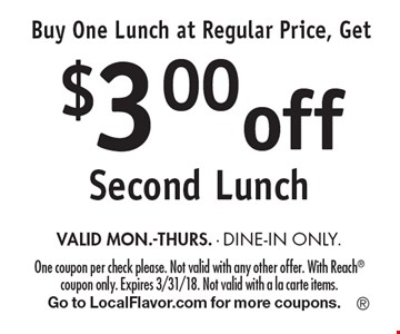 Buy One Lunch at Regular Price, Get $3.00off Second Lunch VALID MON.-THURS. - DINE-IN ONLY. One coupon per check please. Not valid with any other offer. With Reach coupon only. Expires 3/31/18. Not valid with a la carte items. Go to LocalFlavor.com for more coupons.
