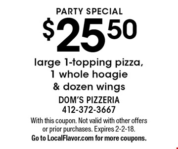 Party Special! $25.50 large 1-topping pizza, 1 whole hoagie & dozen wings. With this coupon. Not valid with other offers or prior purchases. Expires 2-2-18. Go to LocalFlavor.com for more coupons.