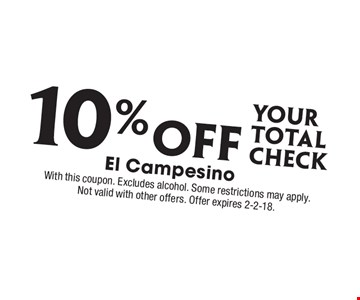 10% Off your total check. With this coupon. Excludes alcohol. Some restrictions may apply. Not valid with other offers. Offer expires 2-2-18.