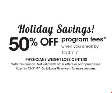 Holiday Savings! 50% off program fees. When you enroll by 12/31/17. With this coupon. Not valid with other offers or prior purchases. Expires 12-31-17. Go to LocalFlavor.com for more coupons.