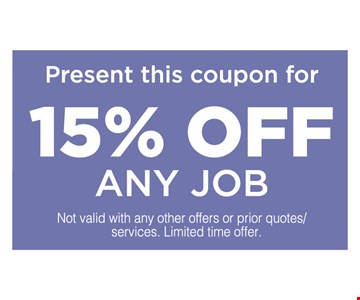 15% off any job. Not valid with any other offers or prior quotes/services. Limited time offer.