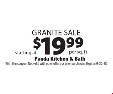 $19.99 Granite Sale. With this coupon. Not valid with other offers or prior purchases. Expires 6-22-18.
