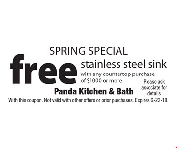 SPRING SPECIAL free stainless steel sink with any countertop purchase of $1000 or more. With this coupon. Not valid with other offers or prior purchases. Expires 6-22-18.