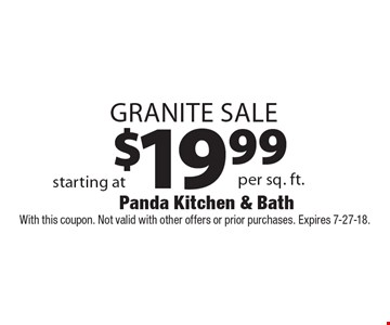 $19.99 Granite Sale. With this coupon. Not valid with other offers or prior purchases. Expires 7-27-18.