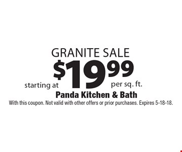 $19.99 Granite Sale. With this coupon. Not valid with other offers or prior purchases. Expires 5-18-18.