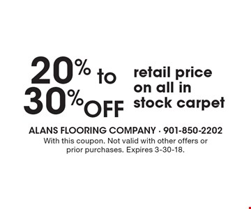 20% to 30%OFF retail price on all in stock carpet. With this coupon. Not valid with other offers or prior purchases. Expires 3-30-18.