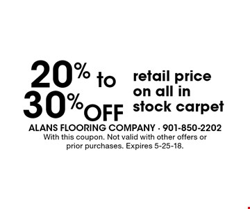 20% to 30%OFF retail price on all in stock carpet. With this coupon. Not valid with other offers or prior purchases. Expires 5-25-18.