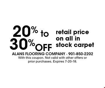 20% to 30% OFF retail price on all in stock carpet. With this coupon. Not valid with other offers or prior purchases. Expires 7-20-18.