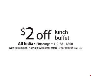$2 off lunch buffet. With this coupon. Not valid with other offers. Offer expires 2/2/18.