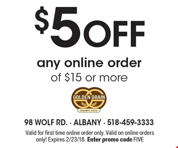 $5 off any online order of $15 or more. Valid for first time online order only. Valid on online orders only! Expires 2/23/18. Enter promo code FIVE