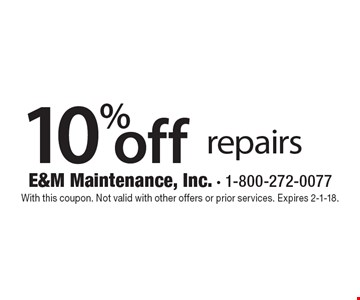 10% off repairs. With this coupon. Not valid with other offers or prior services. Expires 2-1-18.