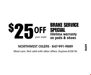$25 off per axle brake service special. Lifetime warranty on pads & shoes. Most cars. Not valid with other offers. Expires 6/29/18.