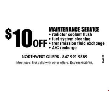 $10 off maintenance service - radiator coolant flush - fuel system cleaning - transmission fluid exchange - A/C recharge. Most cars. Not valid with other offers. Expires 6/29/18.