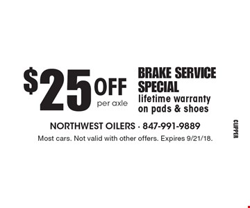 $25 off per axle brake service special. lifetime warranty on pads & shoes. Most cars. Not valid with other offers. Expires 9/21/18.