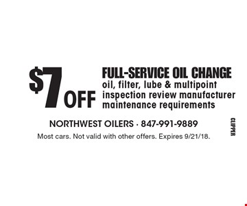 $7 off full-service oil change. oil, filter, lube & multipoint inspection review manufacturer maintenance requirements. Most cars. Not valid with other offers. Expires 9/21/18.
