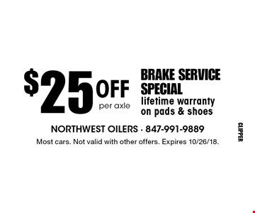 $25 off per axle brake service. Special lifetime warranty on pads & shoes. Most cars. Not valid with other offers. Expires 10/26/18.