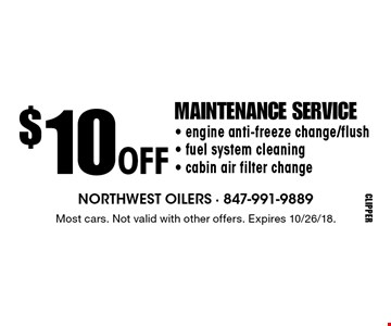 $10 off maintenance service. Radiator coolant flush. Fuel system cleaning. Transmission fluid exchange. Most cars. Not valid with other offers. Expires 10/26/18.