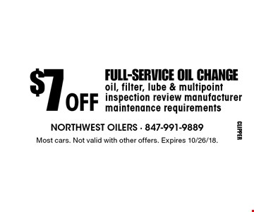 $7 off full-service oil change. Oil, filter, lube & multipoint inspection review manufacturer maintenance requirements. Most cars. Not valid with other offers. Expires 10/26/18.