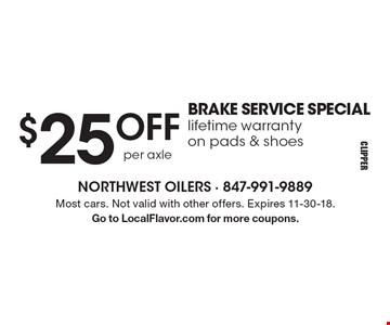 $25OFF BRAKE SERVICE SPECIAL lifetime warranty on pads & shoes. Most cars. Not valid with other offers. Expires 11-30-18. Go to LocalFlavor.com for more coupons.