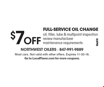$7 OFF FULL-SERVICE OIL CHANGE oil, filter, lube & multipoint inspection review manufacturer maintenance requirements. Most cars. Not valid with other offers. Expires 11-30-18. Go to LocalFlavor.com for more coupons.