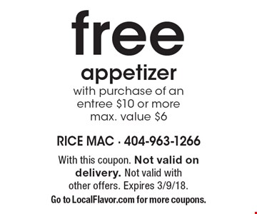 Free appetizer with purchase of an entree $10 or more. Max. value $6. With this coupon. Not valid on delivery. Not valid with other offers. Expires 3/9/18. Go to LocalFlavor.com for more coupons.
