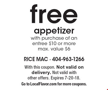 Free appetizer with purchase of an entree $10 or more. Max. value $6. With this coupon. Not valid on delivery. Not valid with other offers. Expires 7-20-18. Go to LocalFlavor.com for more coupons.