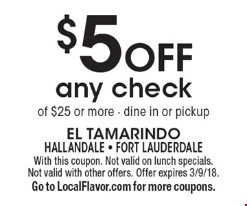 $5 Off any check of $25 or more - dine in or pickup. With this coupon. Not valid on lunch specials. Not valid with other offers. Offer expires 3/9/18. Go to LocalFlavor.com for more coupons.