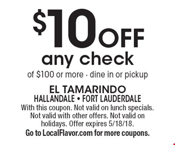 $10 Off any check of $100 or more. Dine in or pickup. With this coupon. Not valid on lunch specials. Not valid with other offers. Not valid on holidays. Offer expires 5/18/18. Go to LocalFlavor.com for more coupons.