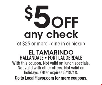 $5 Off any check of $25 or more. Dine in or pickup. With this coupon. Not valid on lunch specials. Not valid with other offers. Not valid on holidays. Offer expires 5/18/18. Go to LocalFlavor.com for more coupons.