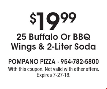 $19.99 25 Buffalo Or BBQ Wings & 2-Liter Soda. With this coupon. Not valid with other offers. Expires 7-27-18.