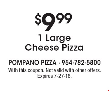 $9.99 1 Large Cheese Pizza. With this coupon. Not valid with other offers. Expires 7-27-18.