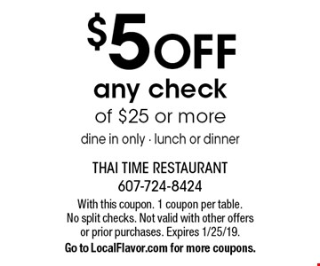 $5 OFF any check of $25 or more dine in only - lunch or dinner. With this coupon. 1 coupon per table.No split checks. Not valid with other offers or prior purchases. Expires 1/25/19. Go to LocalFlavor.com for more coupons.