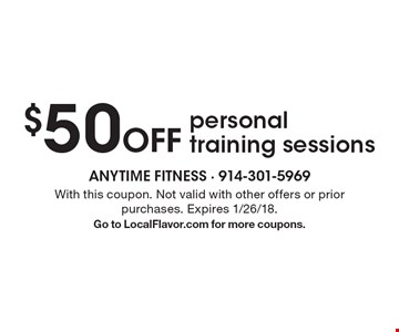 $50 off personal training sessions. With this coupon. Not valid with other offers or prior purchases. Expires 1/26/18. Go to LocalFlavor.com for more coupons.